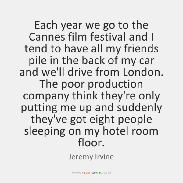 Each year we go to the Cannes film festival and I tend ...
