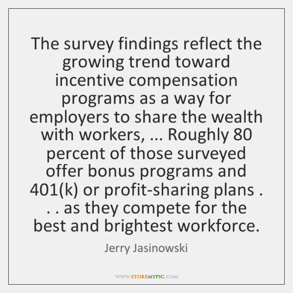 The survey findings reflect the growing trend toward incentive compensation programs as ...