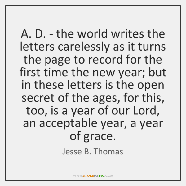 A. D. - the world writes the letters carelessly as it turns ...