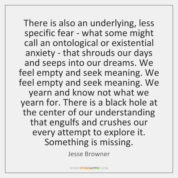 There is also an underlying, less specific fear - what some might ...