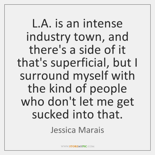 L.A. is an intense industry town, and there's a side of ...