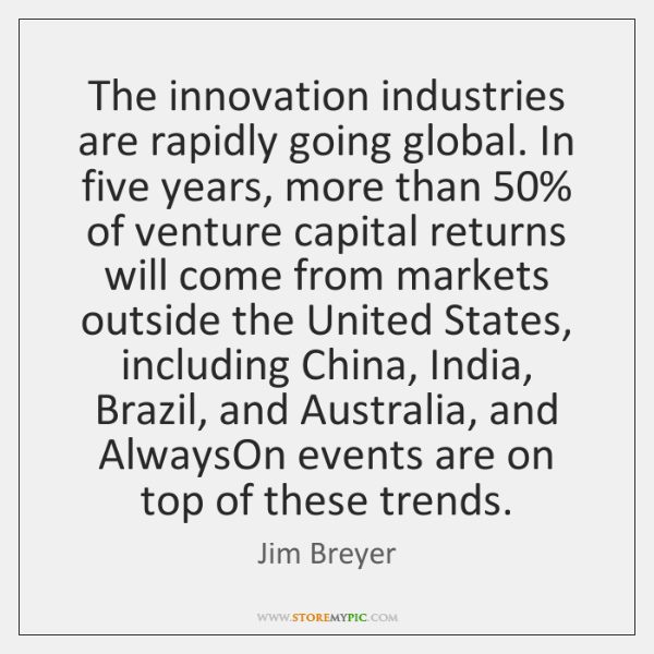 The innovation industries are rapidly going global. In five years, more than 50% ...