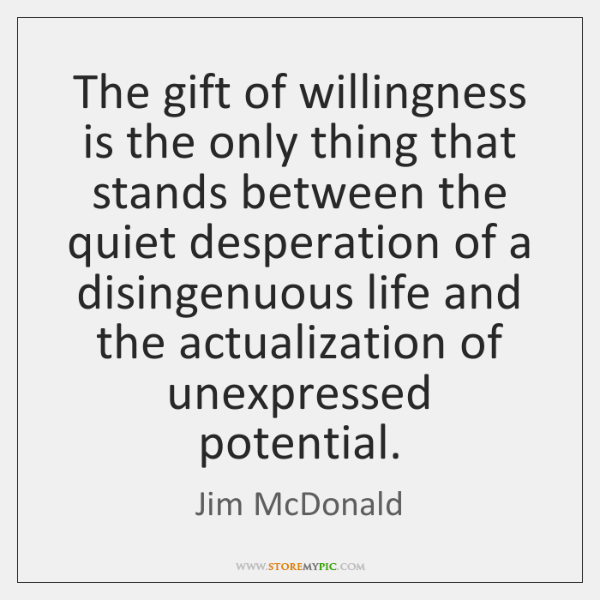 The gift of willingness is the only thing that stands between the ...