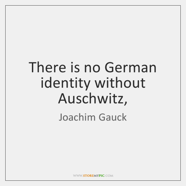 There is no German identity without Auschwitz,