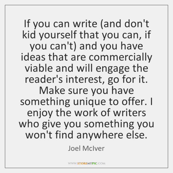 If you can write (and don't kid yourself that you can, if ...