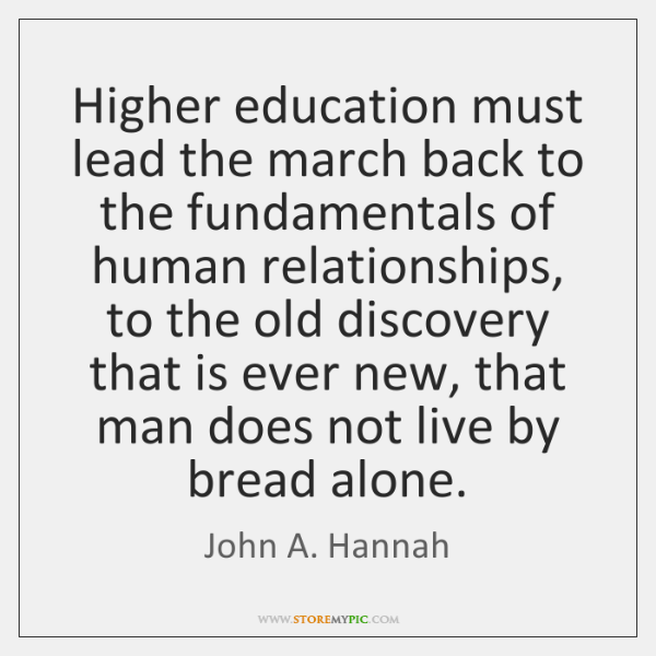 Higher education must lead the march back to the fundamentals of human ...
