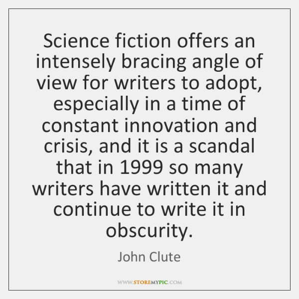 Science fiction offers an intensely bracing angle of view for writers to ...