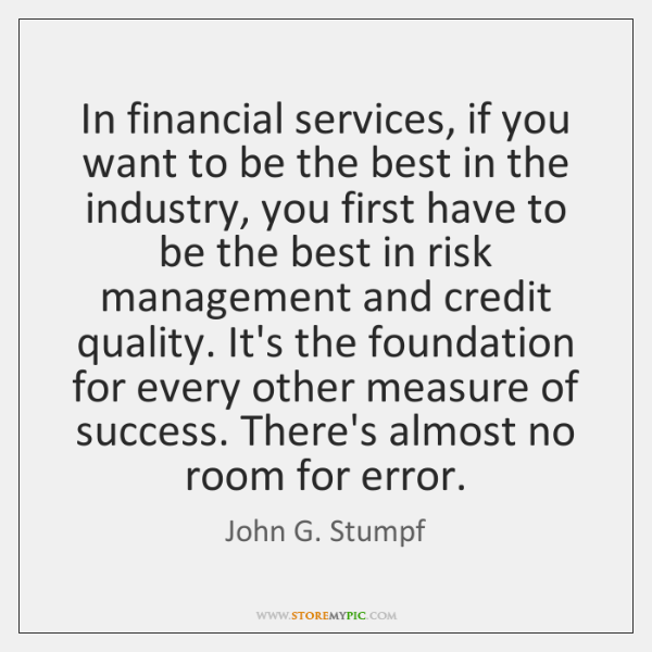 In financial services, if you want to be the best in the ...