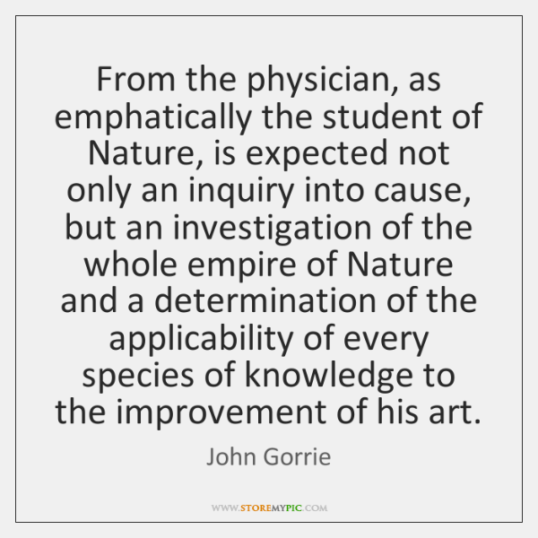 From the physician, as emphatically the student of Nature, is expected not ...