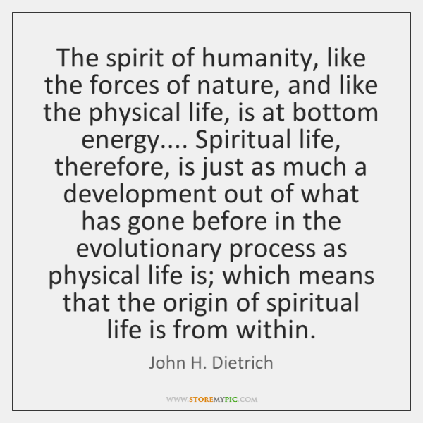 The spirit of humanity, like the forces of nature, and like the ...