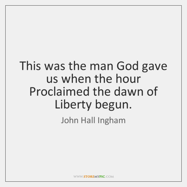 This was the man God gave us when the hour Proclaimed the ...