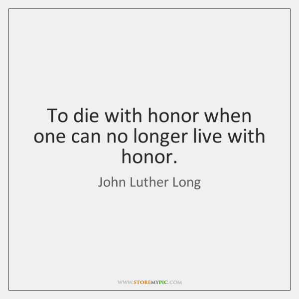 To die with honor when one can no longer live with honor.