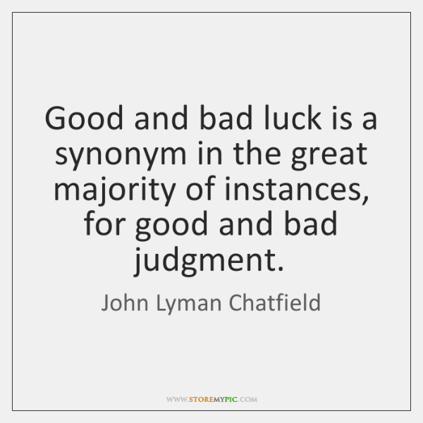 Good and bad luck is a synonym in the great majority of ...