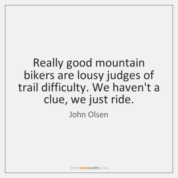 Really good mountain bikers are lousy judges of trail difficulty. We haven't ...