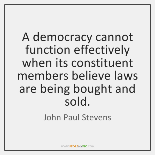 A democracy cannot function effectively when its constituent members believe laws are ...
