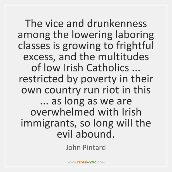 The vice and drunkenness among the lowering laboring classes is growing to ...