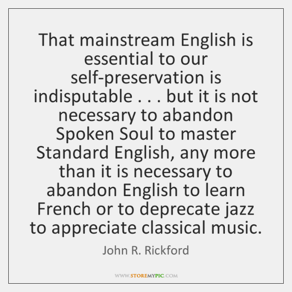 That mainstream English is essential to our self-preservation is indisputable . . . but it ...