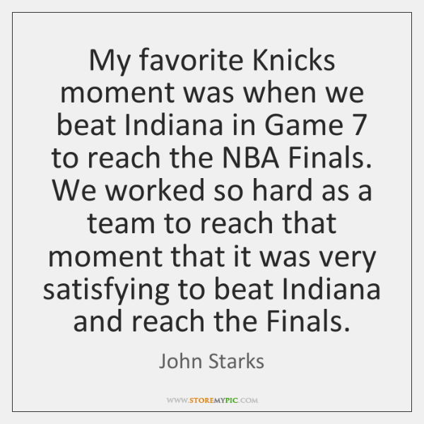 My favorite Knicks moment was when we beat Indiana in Game 7 to ...
