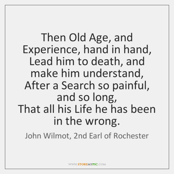 Then Old Age, and Experience, hand in hand,   Lead him to death, ...
