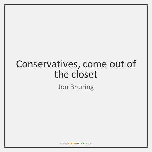 Conservatives, come out of the closet