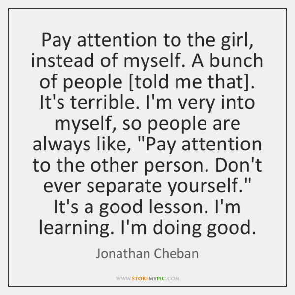 Pay attention to the girl, instead of myself. A bunch of people [...