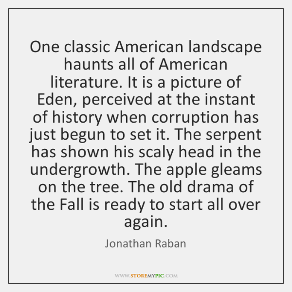 One classic American landscape haunts all of American literature. It is a ...
