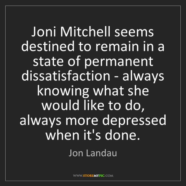 Jon Landau: Joni Mitchell seems destined to remain in a state of...
