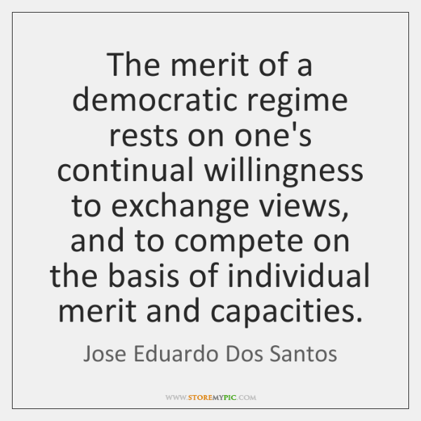 The merit of a democratic regime rests on one's continual willingness to ...