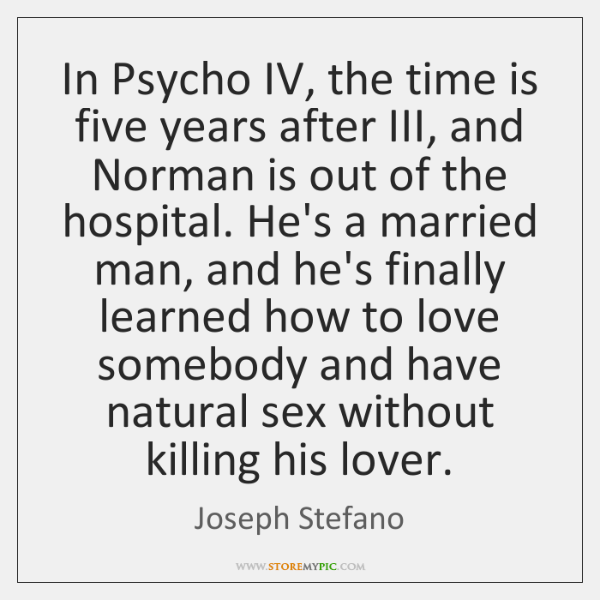 In Psycho IV, the time is five years after III, and Norman ...
