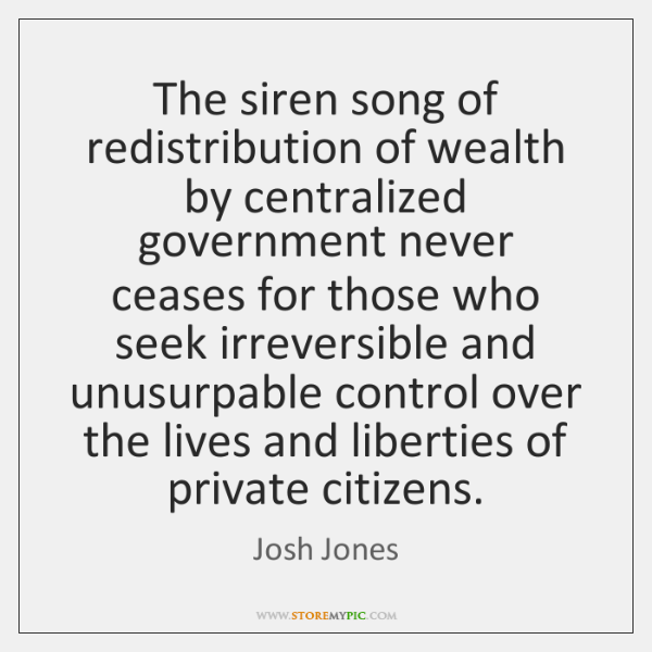 The siren song of redistribution of wealth by centralized government never ceases ...