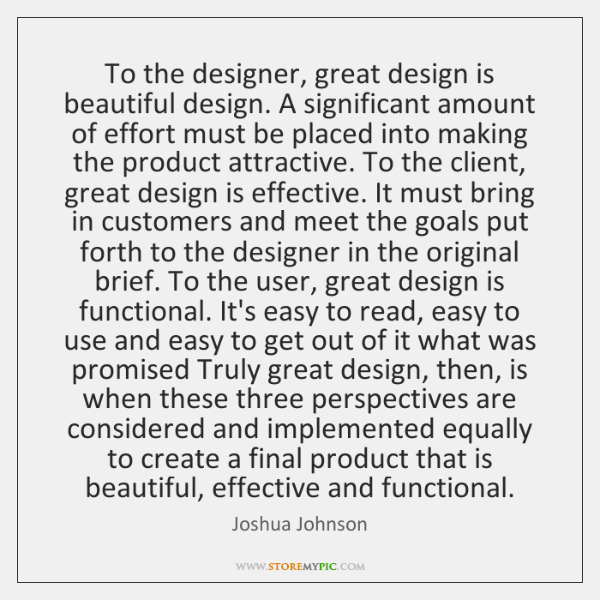 To the designer, great design is beautiful design. A significant amount of ...