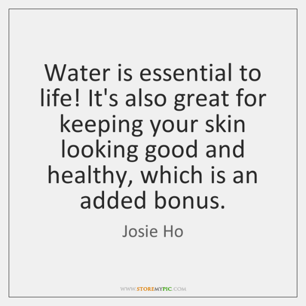 Water is essential to life! It's also great for keeping your skin ...