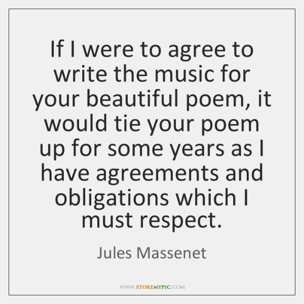 If I were to agree to write the music for your beautiful ...