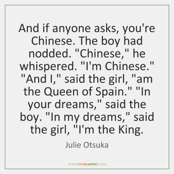 And if anyone asks, you're Chinese. The boy had nodded.