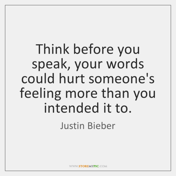 Think Before You Speak Your Words Could Hurt Someones Feeling More