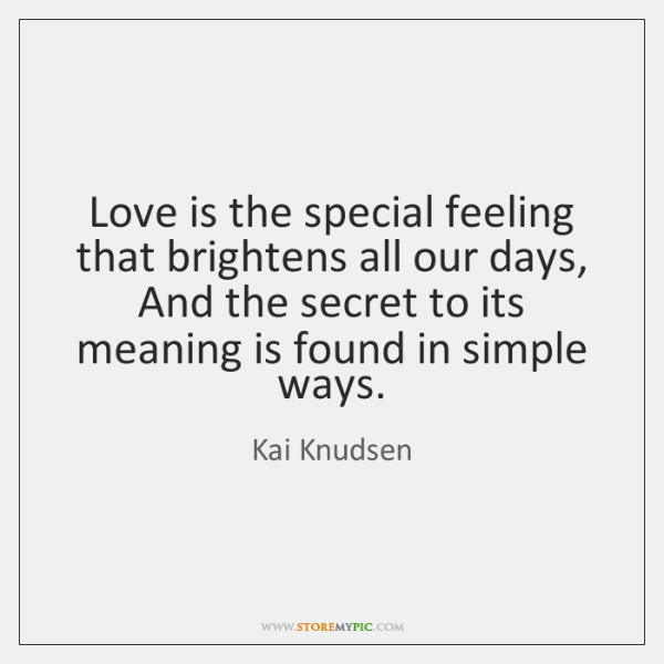 Love is the special feeling that brightens all our days, And the ...