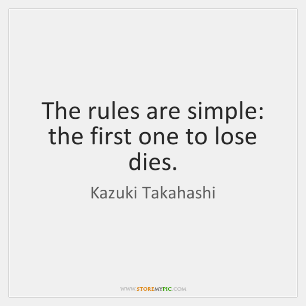 The rules are simple: the first one to lose dies.