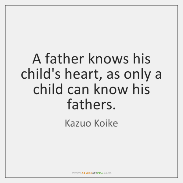 A father knows his child's heart, as only a child can know ...