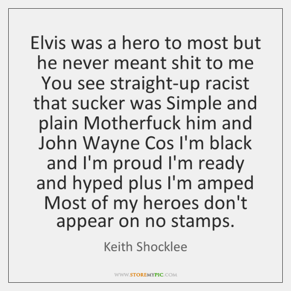 Elvis was a hero to most but he never meant shit to ...