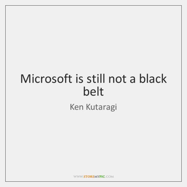 Microsoft is still not a black belt