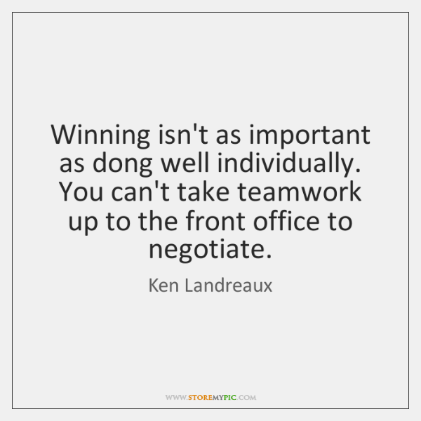 Winning isn't as important as dong well individually. You can't take teamwork ...
