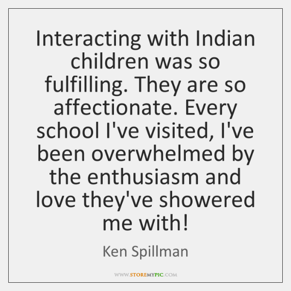 Interacting with Indian children was so fulfilling. They are so affectionate. Every ...