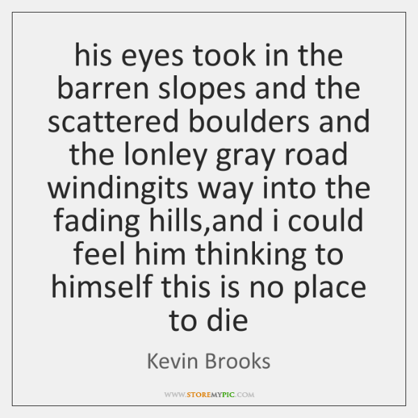 his eyes took in the barren slopes and the scattered boulders and ...
