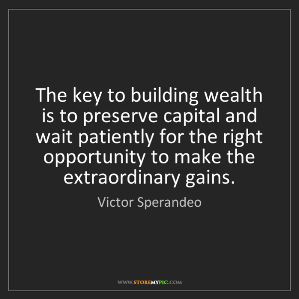 Victor Sperandeo: The key to building wealth is to preserve capital and...