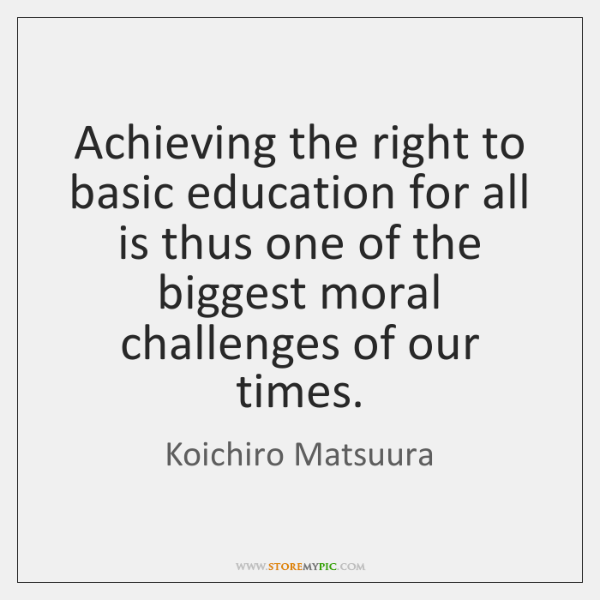 Achieving the right to basic education for all is thus one of ...