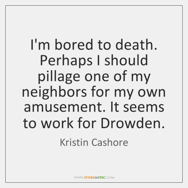 I'm bored to death. Perhaps I should pillage one of my neighbors ...