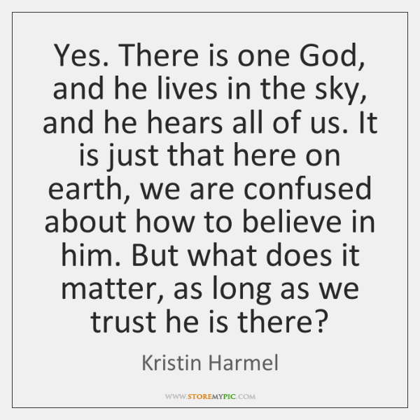 Yes. There is one God, and he lives in the sky, and ...