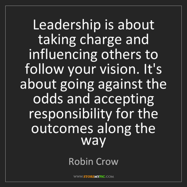 Robin Crow: Leadership is about taking charge and influencing others...