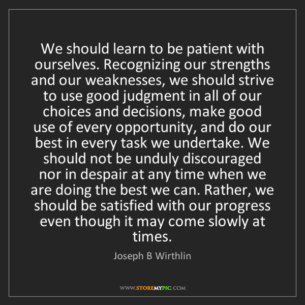 Joseph B Wirthlin: We should learn to be patient with ourselves. Recognizing...