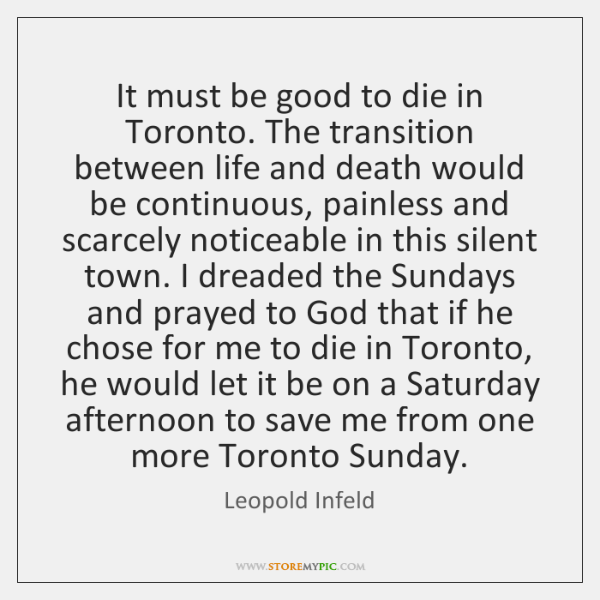It must be good to die in Toronto. The transition between life ...